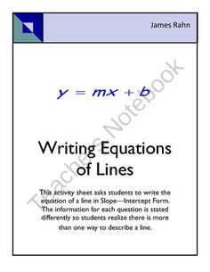Writing Equations of Lines in Slope-Intercept Form from jamesrahn on TeachersNotebook.com -  (3 pages)  - Here are Five Questions for students to answer by writing an equation in Slope-Intercept Form. All the questions are asked differently so students realize the same information can be given differently