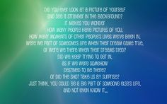 my favorite one tree hill quote <3   crazy to think about!
