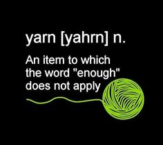 """Yarn An item to which the word """"enough"""" does not apply."""