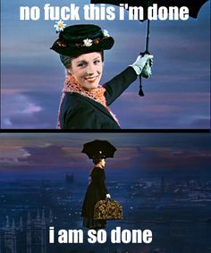 Fuck this, I'm done.  Mary Poppins.