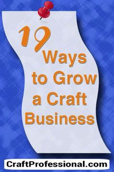There's more to building a creative business than simply selling at art shows. Here are 19 craft business ideas to get you inspired about alternative ways to grow your company.