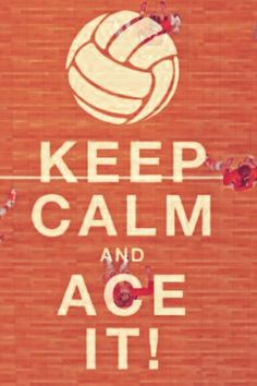keep calm and ace it.  Volleyball