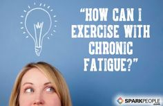 You Asked: ''How Can I Exercise With Chronic Fatigue Syndrome?'' via @SparkPeople