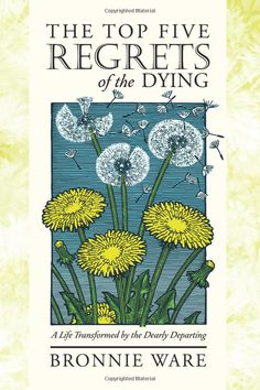The Top Five Regrets of the Dying: A Life Transformed by the Dearly Departing by Bronnie Ware:1) 'I wish I'd had the courage to live a life true to myself, not the life others expected of me.' 2) 'I wish I didn't work so hard.' #Books #Death #Happiness #Bronnie_Ware#The_Top_Five_Regrets_of_the_Dying
