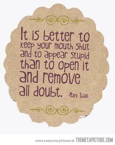 Yep! Well said Mark Twain