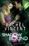 Shadow Bound (2012)  Author: Rachel Vincent  Series: #2 in Unbound  Published:May 22, 2012
