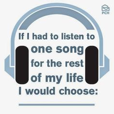 Publishers Clearing House - If you had to pick one song to play continuously, non-stop in the background of your every day life, what would it be?