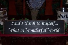 And I Think To Myself What A Wonderful World by SnickerdoodleSigns, $25.00