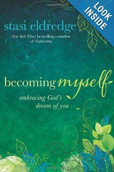 Becoming Myself by Stasi Eldredge // A good follow-up to Captivating.