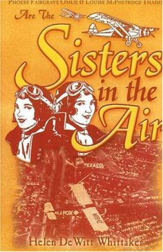 Sisters in the Air: Louise McPhetridge Thaden and Phoebe Fairgrave Omlie by Helen DeWitt Whittaker