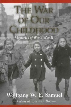 The War of Our Childhood: Memories of World War II by Wolfgang W. E. Samuel