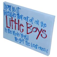 """""""How is it possible  that out of all the little boys in the world we got the best ones?"""""""