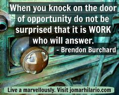 When you knock on the door of opportunity do not be surprised that it is WORK who will answer. - Brendon Burchard