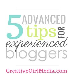 5 Advanced Tips For Experienced Bloggers