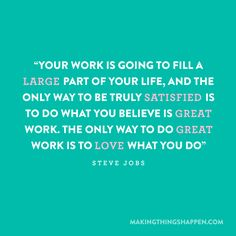 you know—i never considered her a job or work, yet i was truly satisfied in her and doing everything as great as i could by her. and i loved that, too. work, life, stevejob, thought, true, inspir, steve jobs, quot, live