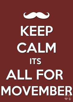 Keep calm its all for Movember