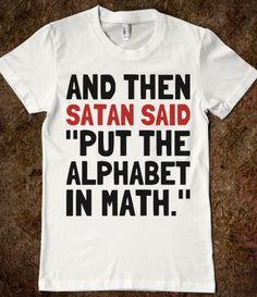 put the alphabet in math, chemistry, religious humor, daughters, math algebra, and then satan said, true stories, shirt, math maze