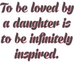 I love my girls.  I must always remember to be what I want them to be.