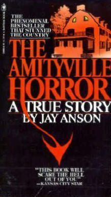 The Amityville Horror  The scariest book ever - still haunts me & I think I read it in 4th grade.