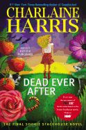 Dead Ever After: A Sookie Stackhouse Novel by Charlaine Harris. The final Sookie Stackhouse novel. Sookie finds it easy to turn down the request of former barmaid Arlene when she wants her job back at Merlottes. After all, Arlene tried to have Sookie killed. But her relationship with Eric is not so clear cut. He and his vampires are keeping their distance . . . and a cold silence.