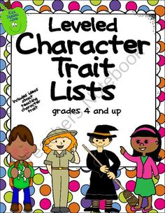 Leveled Character Trait Lists from It's a Teacher Thing on TeachersNotebook.com -  (100 pages)  - The Leveled Character Trait Lists are differentiated for grades 4-6 and 6-10.  Includes tips on teaching character trait, five pages of lists, and blank pages for students to add traits.  Enjoy!