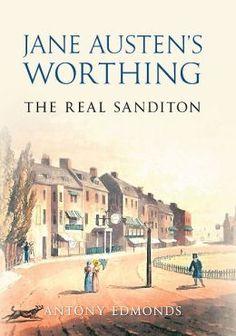 Jane Austen's Worthing: The Real Sanditon. By Antony Edmonds. Amberley, Oct. 2013. 128 p. EA.