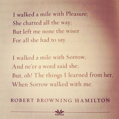 """""""Along the Road"""" by Robert Browning Hamilton.  Ah, so very true."""