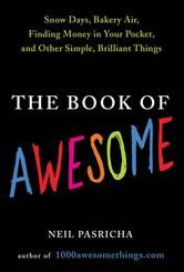 The Book of Awesome By Neil Pasricha - Based on the award-winning blog 1000awesomethings.com, The Book of Awesome is a high five for humanity and a big celebration of life's little moments and the underappreciated, simple things that make us happy... Read more: http://store.kobobooks.com/en-CA/ebook/the-book-of-awesome