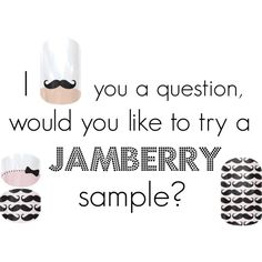 I mustache you a question, would you like to try a Jamberry sample? If so, contact me at nailzwithmisty@gmail.com thx!