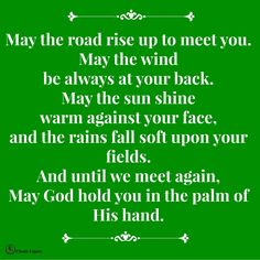 May the road rise up to meet you.