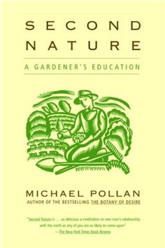 Second Nature: A Gardener's Education by Michael Pollan / A new literary classic, Second Nature has become a manifesto not just for gardeners but for environmentalists everywhere. / Ex Libris <3