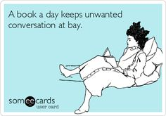 A book a day keeps unwanted conversation at bay.