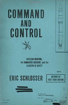 Command and Control: Nuclear Weapons, the Damascus Accident, and the Illusion of Safety: In his fascinating new book, Eric Schlosser uncovers previously classified documents that show us how close the world has come to nuclear war in the past, bringing us up to the present where thousands of weapons are on a hair trigger, worldwide.