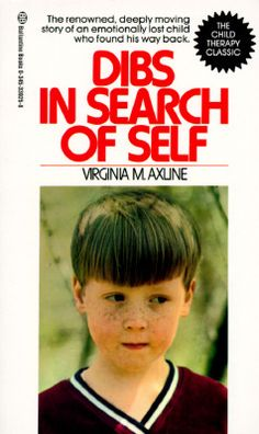 Dibs in Search of Self- a great read to understand the power of play therapy