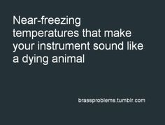 That so happened today... and it was the bassoon so that doesn't help...