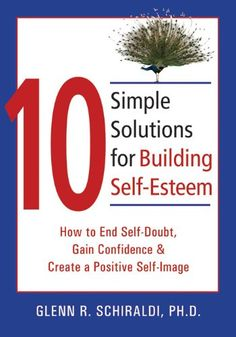10 Simple Solutions for Building Self-Esteem: How to End Self-Doubt, Gain Confidence, & Create a Positive Self-Image (The New Harbinger Ten Simple Solutions Series) $15.95
