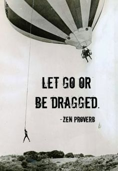 Let go or be dragged | MoveOnQuotes.blogspot.com