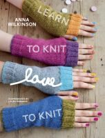 Anderson County Library: Go For it! Learn to Knit, Love to Knit teaches the basics of the craft with clear, step-by-step photos and tips to guide knitting newbies through the fundamentals.