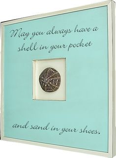 """""""May you always have a shell in your pocket and sand in your shoes."""