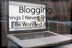 Blogging Lessons: Things I Never Thought I'd Be Worried About