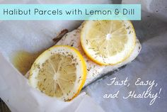 This is a 4 ingredient, 10 minute recipe with virtually no cleanup-- and delicious too! Halibut Parcels with Lemon & Dill