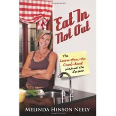 Eat In Not Out: The Learn-How-to-Cook Book, Without the Recipes (Paperback)