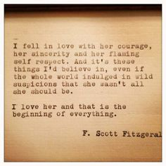 reminds me very much of things my boyfriends says to me. F.Scott Fitzgerald was a REAL man, all men should profess how profoundly they are in love with their women.