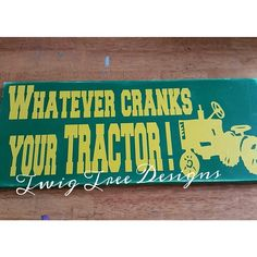 Custom sign for a customer - love the TRACTOR !