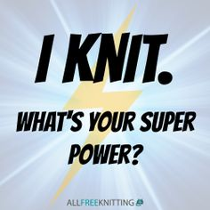 I knit. What's your super power?
