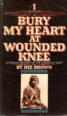 Bury My Heart at Wounded Knee: An Indian History of the American West: Dee Brown