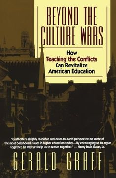 Beyond the Culture Wars: How Teaching the Conflicts Can Revitalize American Education by Gerald Graff