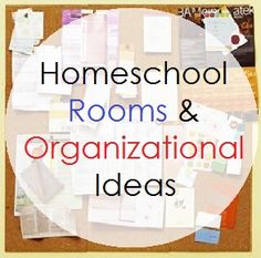 Homeschool Rooms and Organizational Ideas From various Authors