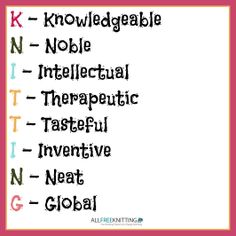 What does knitting stand for?  Knowledgeable, noble, intellectual, therapeutic, tasteful, inventive, neat and global!