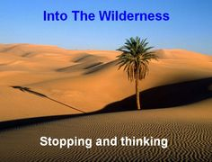 Lent - Into the Wilderness assembly - A PowerPoint designed to encourage pupils to think about the story and message of Lent.
